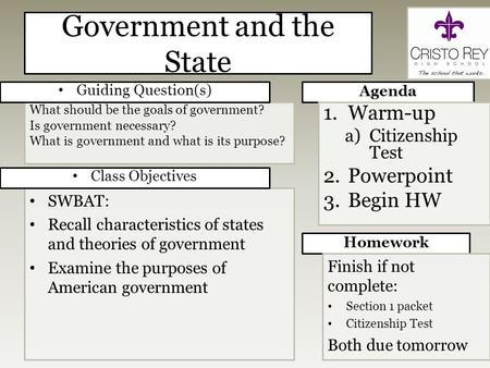Government and the State Agenda SWBAT: Recall characteristics of states and theories of government Examine the purposes of American government Homework.