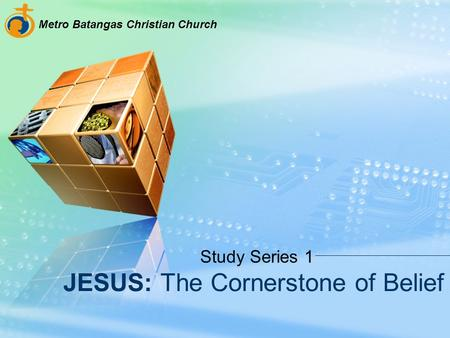 JESUS: The Cornerstone of Belief Study Series 1 Metro Batangas Christian Church.