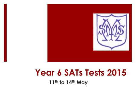 Year 6 SATs Tests 2015 11 th to 14 th May. What does SATs Stand For?  Statutory Assessment Tasks and Tests (also includes Teacher Assessment).  Usually.