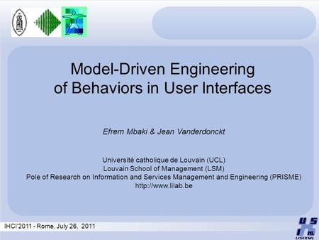 Model-Driven Engineering of Behaviors in User Interfaces Efrem Mbaki & Jean Vanderdonckt Université catholique de Louvain (UCL) Louvain School of Management.