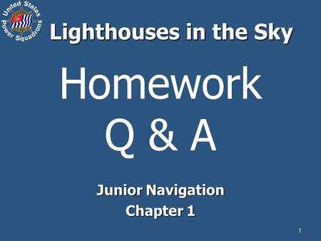 1 Homework Q & A Junior Navigation Chapter 1 Lighthouses in the Sky.