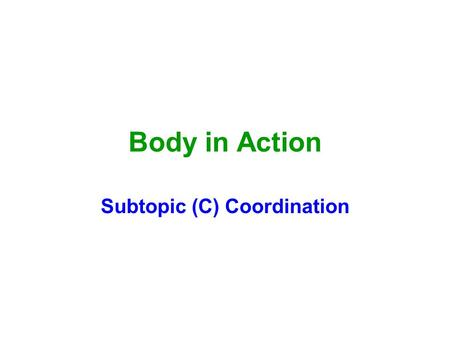 Body in Action Subtopic (C) Coordination. Judging distance The judgement of distance is more accurate using two eyes rather than one eye.