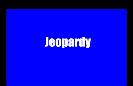 Jeopardy GAME RULES: Room split into 2 teams (RIGHT Vs. LEFT) Winner of the coin toss decides the first question Each team will have 1 person compete.