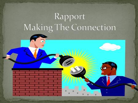 Rapport!! Makes inquirer feel welcome Puts you and the inquirer on the same page Connection - Working together Good Communication.