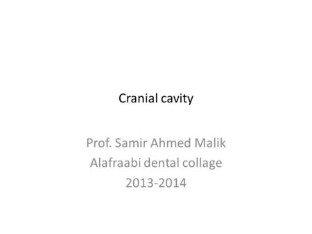 Cranial cavity Prof. Samir Ahmed Malik Alafraabi dental collage 2013-2014.