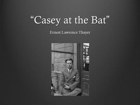 casey at the bat ernest lawrence Recording title casey at the bat author ernest lawrence thayer speaker de  wolf hopper genre(s) comedies, descriptive specialties category spoken.