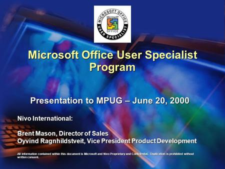 Microsoft Office User Specialist Program Presentation to MPUG – June 20, 2000 Nivo International: Brent Mason, Director of Sales Oyvind Ragnhildstveit,