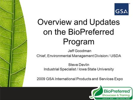 Overview and Updates on the BioPreferred Program Jeff Goodman Chief, Environmental Management Division / USDA Steve Devlin Industrial Specialist / Iowa.