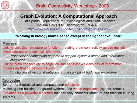 Graph Evolution: A Computational Approach Olaf Sporns, Department of Psychological and Brain Sciences Indiana University, Bloomington, IN 47405