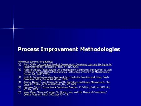 Process Improvement Methodologies References (sources of graphics): (1)Fiore, Clifford, Accelerated Product Development: Combining Lean and Six Sigma for.