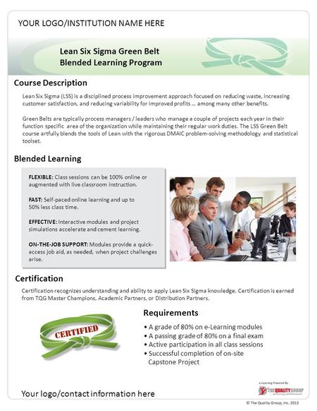 Lean Six Sigma Green Belt Blended Learning Program Course Description Blended Learning FLEXIBLE: Class sessions can be 100% online or augmented with live.