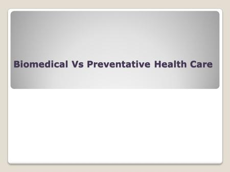 Biomedical Vs Preventative Health Care. Preventative Health Care Involves taking action to avoid illness occurring or returning and to detect illness.