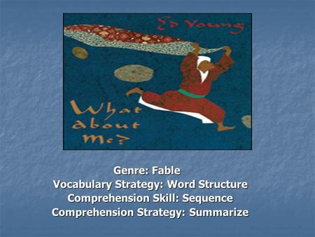 Genre: Fable Vocabulary Strategy: Word Structure Vocabulary Strategy: Word Structure Comprehension Skill: Sequence Comprehension Skill: Sequence Comprehension.