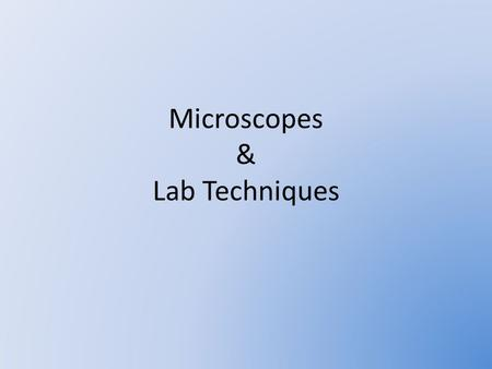 Microscopes & Lab Techniques. What is a light microscope? Light Microscope – a device that uses light to produce an enlarged view of an object An example.