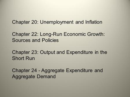 Chapter 20: Unemployment and Inflation Chapter 22: Long-Run Economic Growth: Sources and Policies Chapter 23: Output and Expenditure in the Short Run Chapter.