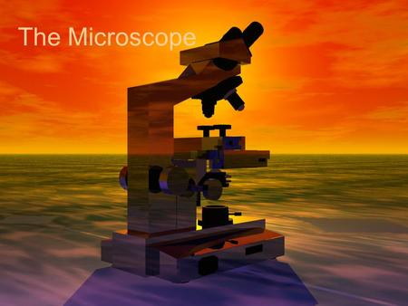 The Microscope. The History Many people experimented with making microscopes Was the microscope originally made by accident? (Most people were creating.