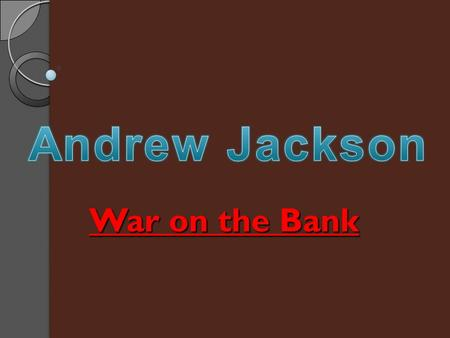 War on the Bank What was the 1 st National Bank? Chartered by the Dept. of the Treasury Became First National Bank of U.S. in 1791 Private bank that.