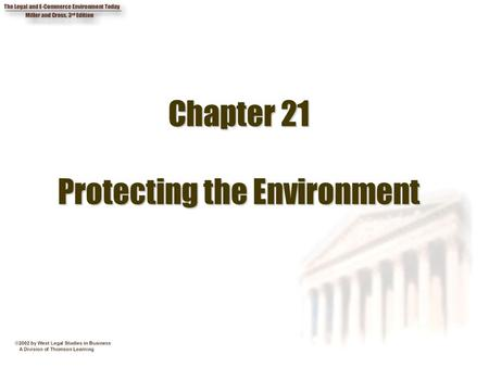 Chapter 21 Protecting the Environment. 2 Chapter Objectives 1. Identify common law actions available against polluters. 2. Describe the National Environmental.
