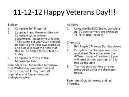 11-12-12 Happy Veterans Day!!! Biology 1.Complete Bell Ringer 18 2.Listen as I read the example story. Complete cycles written assignment. ( paste in your.