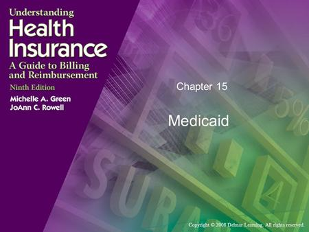 Copyright © 2008 Delmar Learning. All rights reserved. Chapter 15 Medicaid.