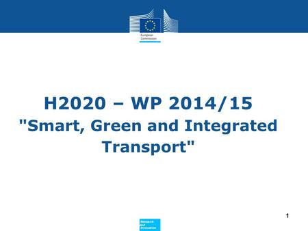 Policy Research and Innovation Research and Innovation H2020 – WP 2014/15 Smart, Green and Integrated Transport 1.