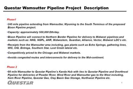 1 Casper Cheyenne Questar Wamsutter Pipeline Project Description Montana North Dakota South Dakota Nebraska Colorado Utah Wyoming Phase1 245 mile pipeline.