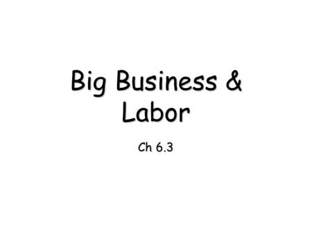 Big Business & Labor Ch 6.3. Social Darwinism From Darwin's theory Formed by William Sumner & Herbert Spencer Principles of Social Darwinism 1)Natural.