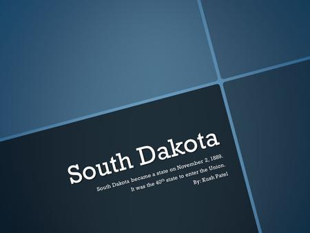 South Dakota South Dakota became a state on November 2, 1889. South Dakota became a state on November 2, 1889. It was the 40 th state to enter the Union.