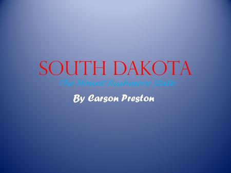 South Dakota The Mount Rushmore State By Carson Preston.
