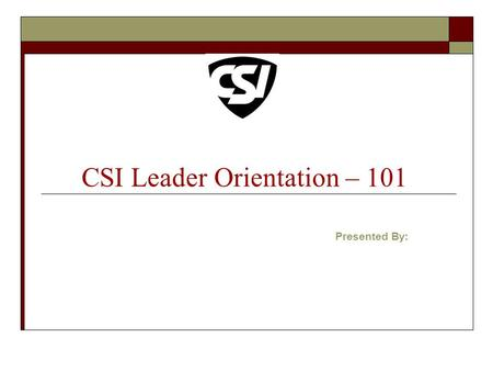 CSI Leader Orientation – 101 Presented By:. To advance the process of creating and sustaining the built environment for the benefit of the construction.