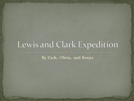 By Zach, Olivia, and Kenya. Hoped to expand into the west as well as set up trading route either along the water routes and on land The Lewis and Clark.