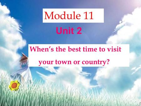 Module 11 When's the best time to visit your town or country? Unit 2.