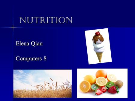 NUTRITION Elena Qian Computers 8. Carbohydrates Supply energy to the body through calories Supply energy to the body through calories Found in most foods.