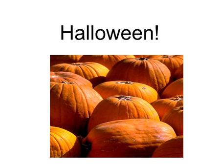 Halloween!. Halloween is always celebrated on October 31st.