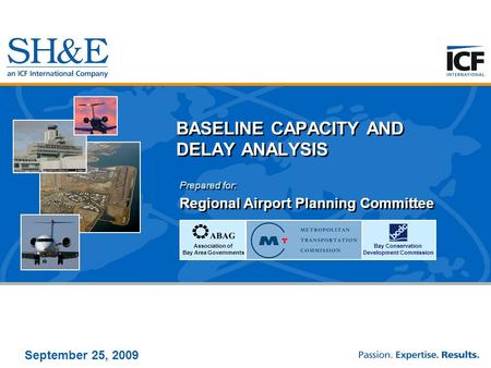 September 25, 2009 BASELINE CAPACITY AND DELAY ANALYSIS Prepared for: Regional Airport Planning Committee Prepared for: Regional Airport Planning Committee.