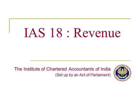 IAS 18 : Revenue The Institute of Chartered Accountants of India (Set up by an Act of Parliament)
