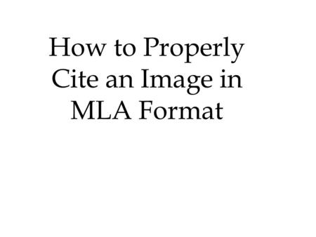 How to Properly Cite an Image in MLA Format. A Proper MLA Citation for an image looks like this: Healy, Jack, and Alissa Rubin. U.S. Blames Pakistan-
