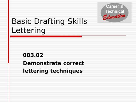 Career & Technical Education Basic Drafting Skills Lettering 003.02 Demonstrate correct lettering techniques.