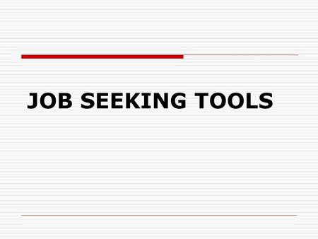 JOB SEEKING TOOLS. Things You Need to Do  Cover Letters  Resumes  Thank You Letters.