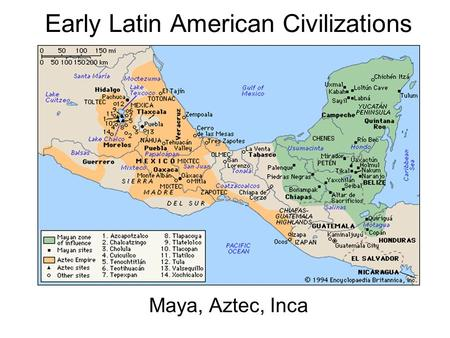 Early Latin American Civilizations Maya, Aztec, Inca.