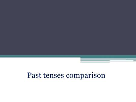 Past tenses comparison. Identify the past tenses Grammar tenseWhen I arrived,.... A. Past Simple1. they were talking about me. B. Past Continuous2. they.