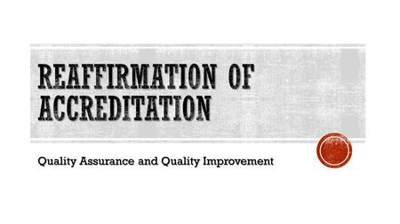 Quality Assurance and Quality Improvement.  Standard Pathway - Required for all institutions granted initial accreditation, institutions in significant.