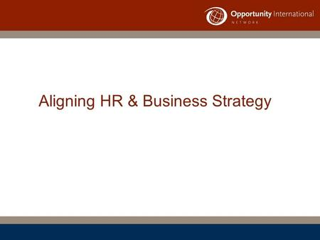 "Aligning HR & Business Strategy. ""The long-held notion that HR would become a truly strategic function is finally being realized."""