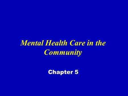 Mental Health Care in the Community Chapter 5. Continuum of Care Ongoing clinical treatment and care matched with intensity of professional health services.