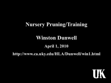 Nursery Pruning/Training Winston Dunwell April 1, 2010