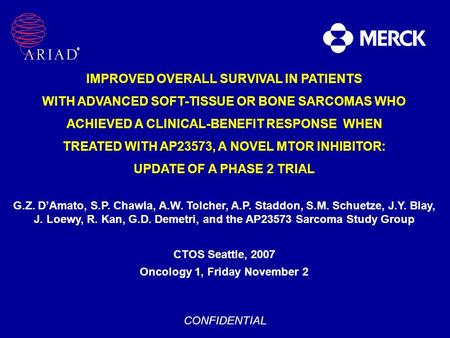 IMPROVED OVERALL SURVIVAL IN PATIENTS WITH ADVANCED SOFT-TISSUE OR BONE SARCOMAS WHO ACHIEVED A CLINICAL-BENEFIT RESPONSE WHEN TREATED WITH AP23573, A.