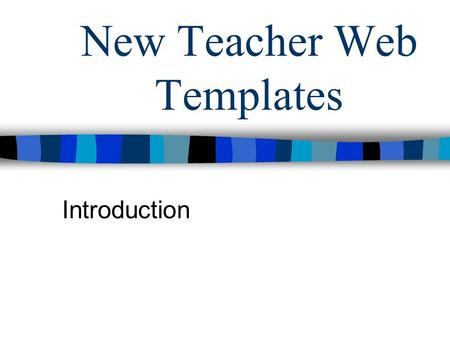 New Teacher Web Templates Introduction. Purpose of teacher web pages To inform parents To inform students To contribute to the bigger picture of our school.