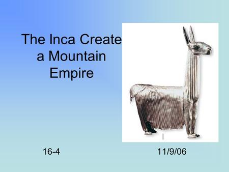 The Inca Create a Mountain Empire 16-411/9/06. Early South American Cultures Moche Chimu Inca.