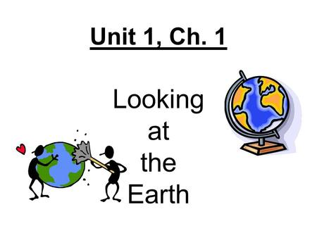Unit 1, Ch. 1 Looking at the Earth. Ch. 1 Section 1 Key Terms Geography Absolute Location Relative Location Hemisphere Equator Prime Meridian Latitude.