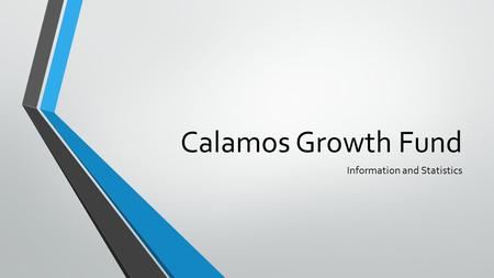 Calamos Growth Fund Information and Statistics. INDEX Large Cap Grwoth Stocks, 1976-2014 Overview and Key Features Statistics for 2014 Thus Far Resources.